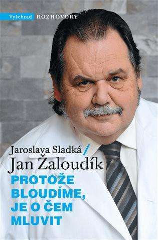 Protože bloudíme, je o čem mluvit, Jaroslava Sladká a Jan Žaloudník